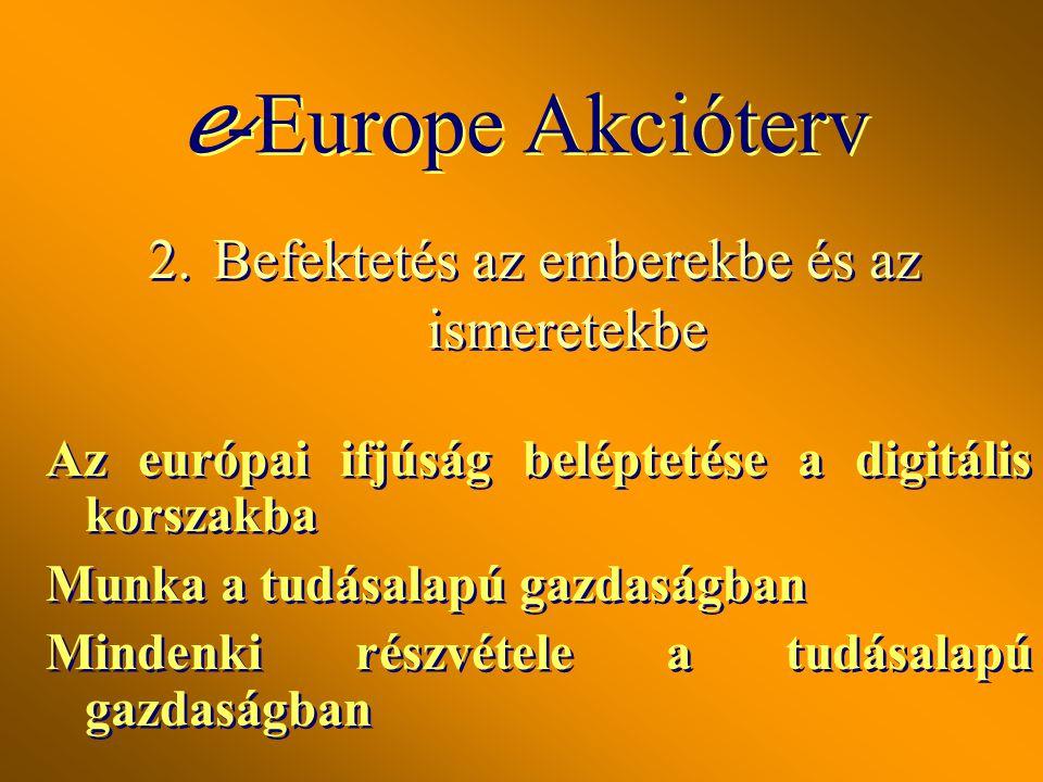 2.Befektetés az emberekbe és az ismeretekbe Az európai ifjúság beléptetése a digitális korszakba Munka a tudásalapú gazdaságban Mindenki részvétele a tudásalapú gazdaságban Az európai ifjúság beléptetése a digitális korszakba Munka a tudásalapú gazdaságban Mindenki részvétele a tudásalapú gazdaságban e -Europe Akcióterv