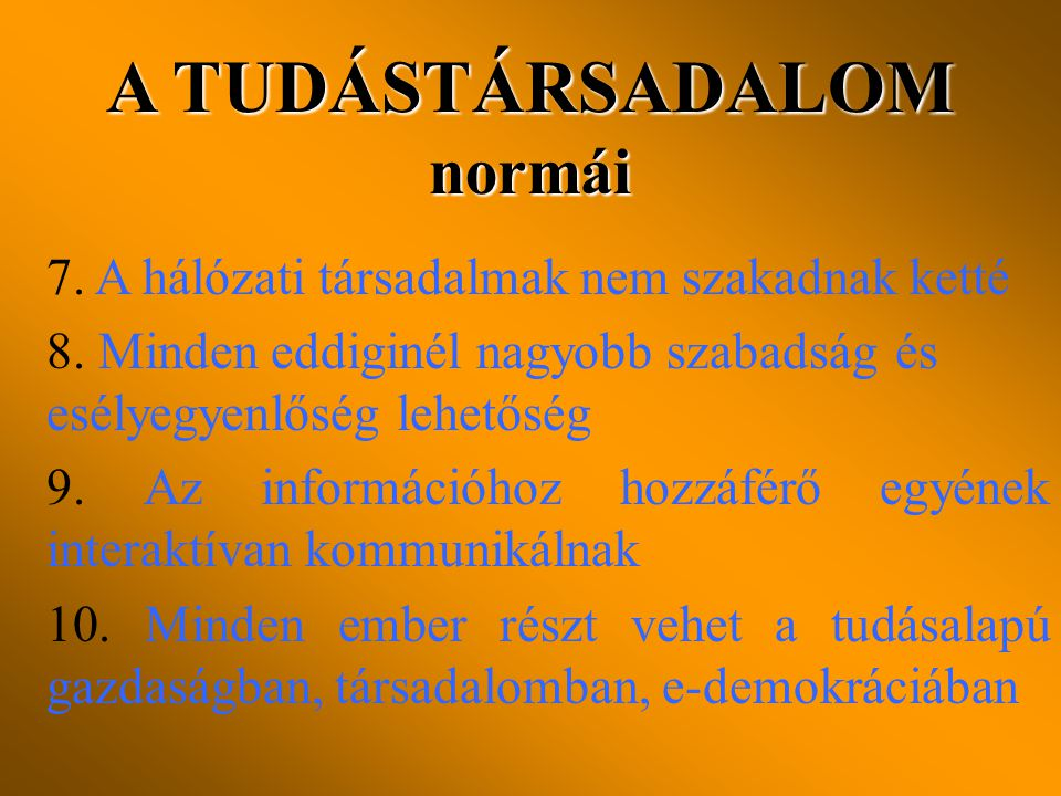 A TUDÁSTÁRSADALOM normái 7.A hálózati társadalmak nem szakadnak ketté 8.