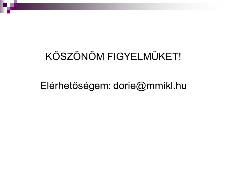 KÖSZÖNÖM FIGYELMÜKET! Elérhetőségem: dorie@mmikl.hu