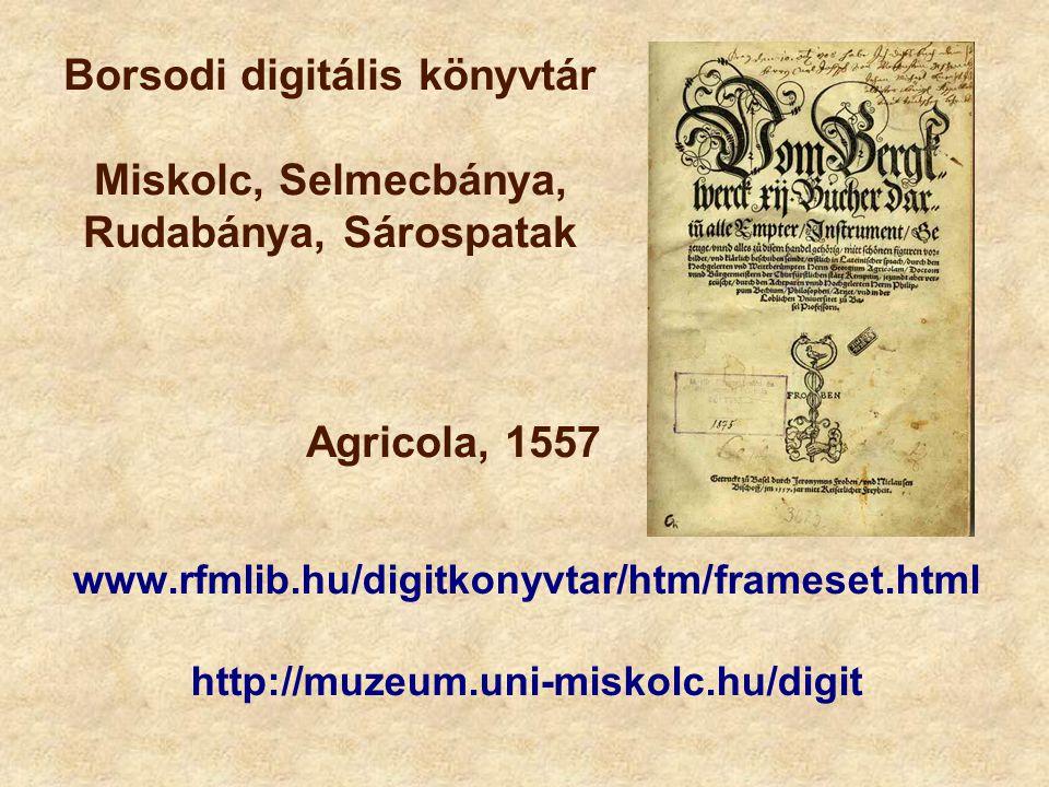 www.rfmlib.hu/digitkonyvtar/htm/frameset.html http://muzeum.uni-miskolc.hu/digit Borsodi digitális könyvtár Miskolc, Selmecbánya, Rudabánya, Sárospata