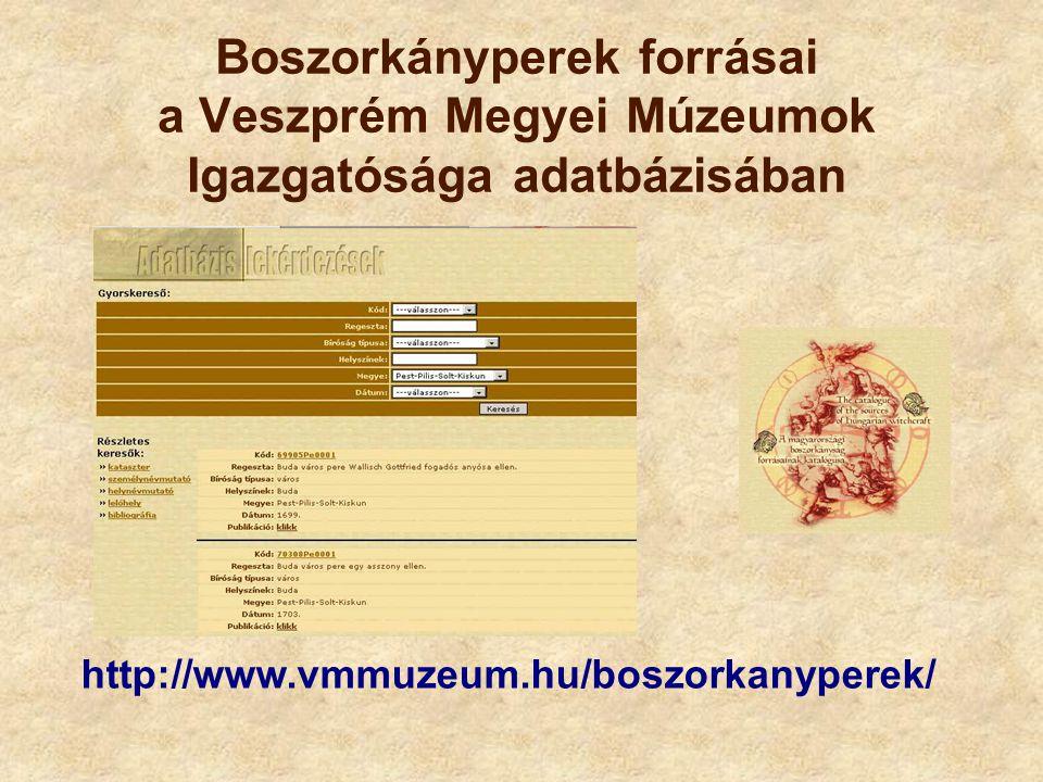 Boszorkányperek forrásai a Veszprém Megyei Múzeumok Igazgatósága adatbázisában http://www.vmmuzeum.hu/boszorkanyperek/