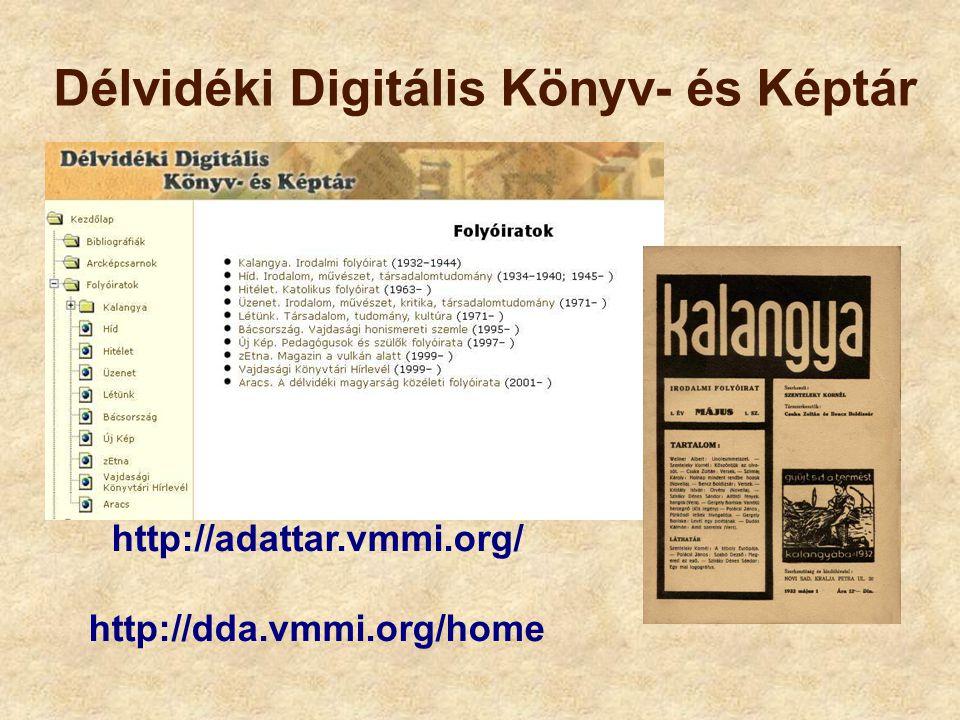 Délvidéki Digitális Könyv- és Képtár http://adattar.vmmi.org/ http://dda.vmmi.org/home