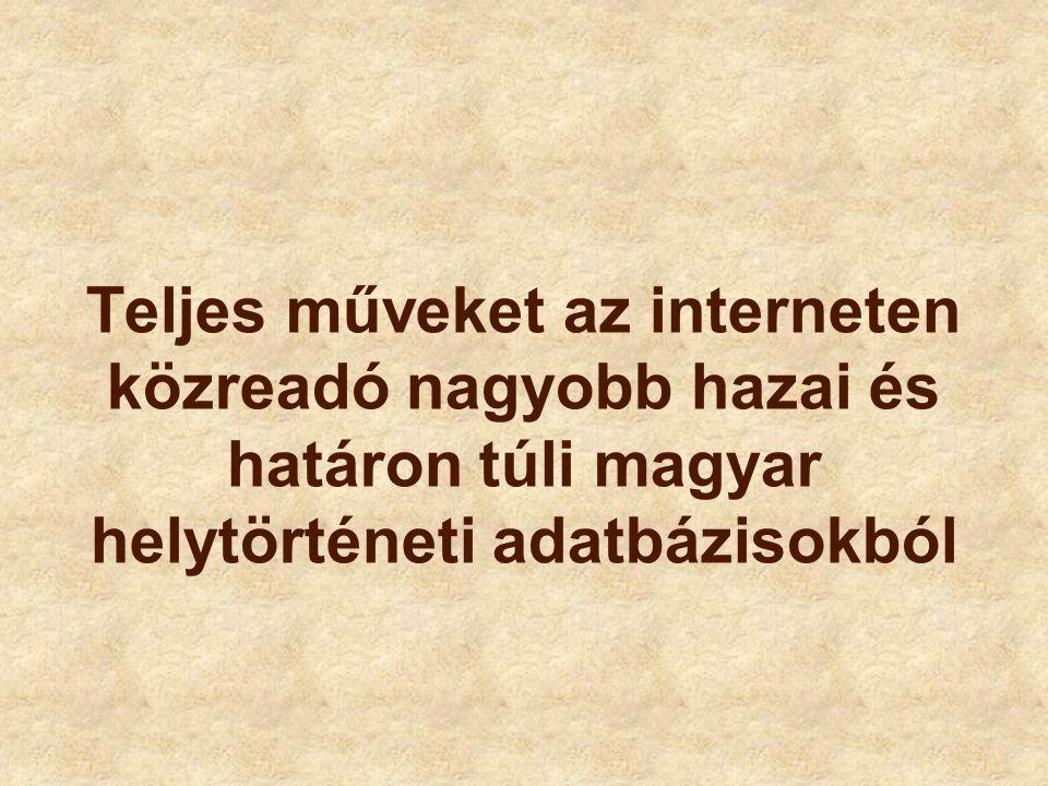 Teljes műveket az interneten közreadó nagyobb hazai és határon túli magyar helytörténeti adatbázisokból