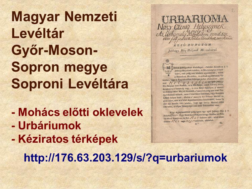 Magyar Nemzeti Levéltár Győr-Moson- Sopron megye Soproni Levéltára - Mohács előtti oklevelek - Urbáriumok - Kéziratos térképek http://176.63.203.129/s