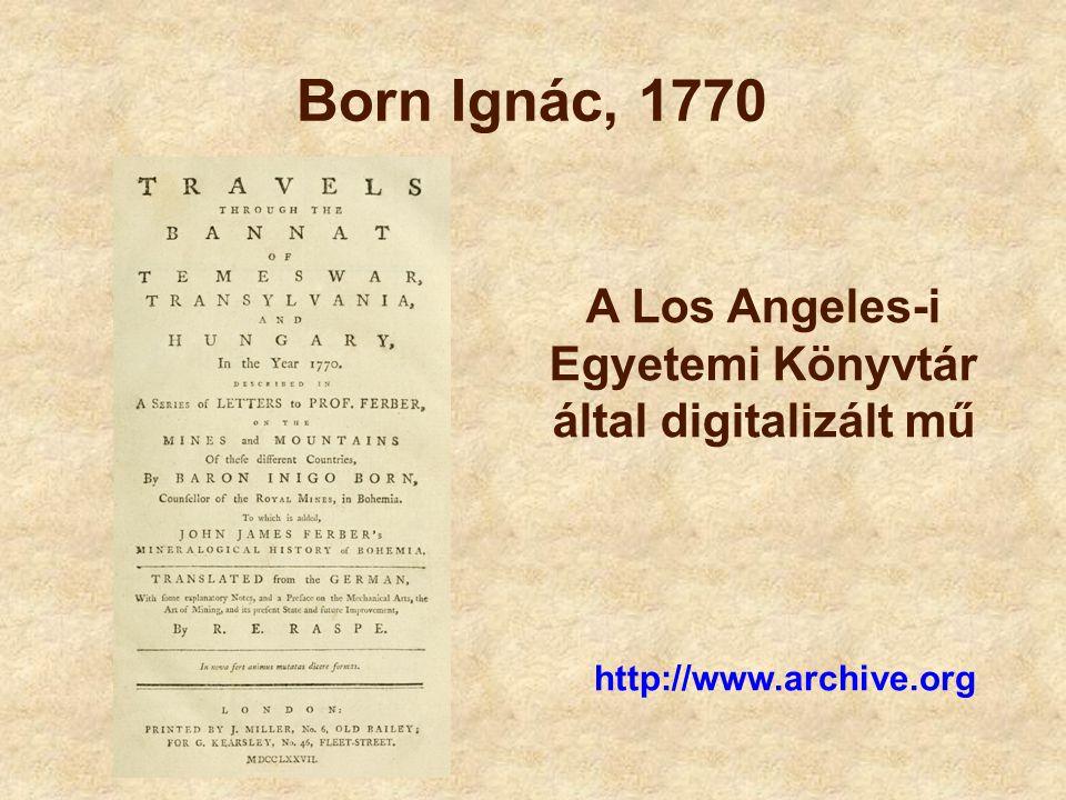 Born Ignác, 1770 A Los Angeles-i Egyetemi Könyvtár által digitalizált mű http://www.archive.org