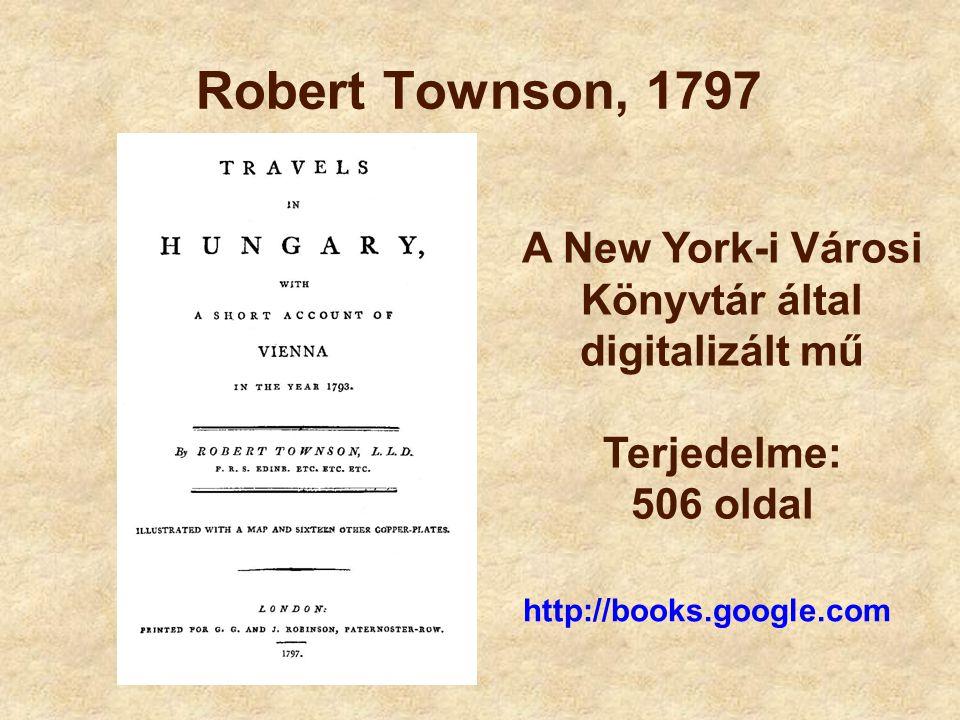 Robert Townson, 1797 http://books.google.com A New York-i Városi Könyvtár által digitalizált mű Terjedelme: 506 oldal