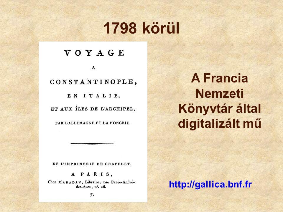 1798 körül http://gallica.bnf.fr A Francia Nemzeti Könyvtár által digitalizált mű