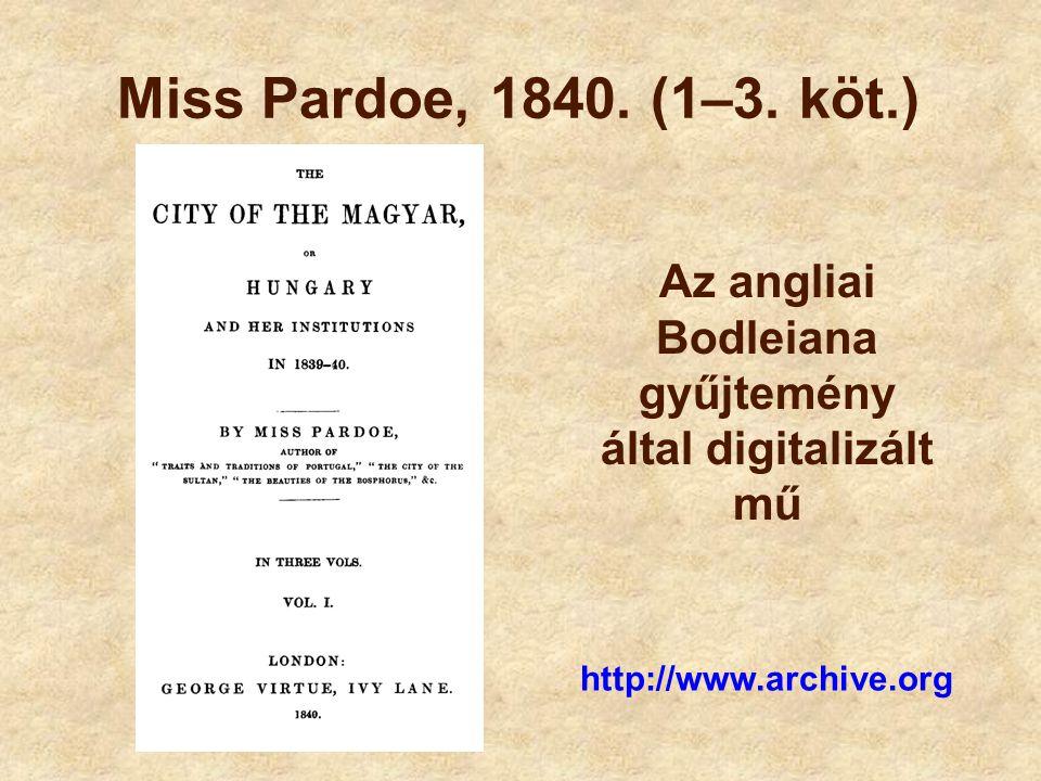 Miss Pardoe, 1840. (1–3. köt.) http://www.archive.org Az angliai Bodleiana gyűjtemény által digitalizált mű