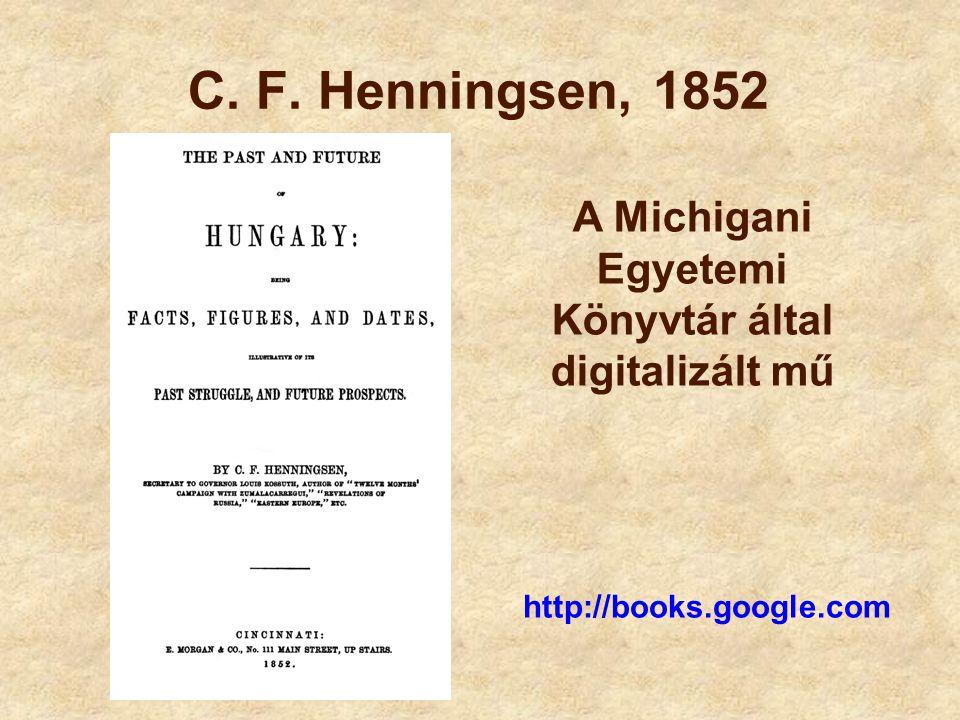 C. F. Henningsen, 1852 A Michigani Egyetemi Könyvtár által digitalizált mű http://books.google.com