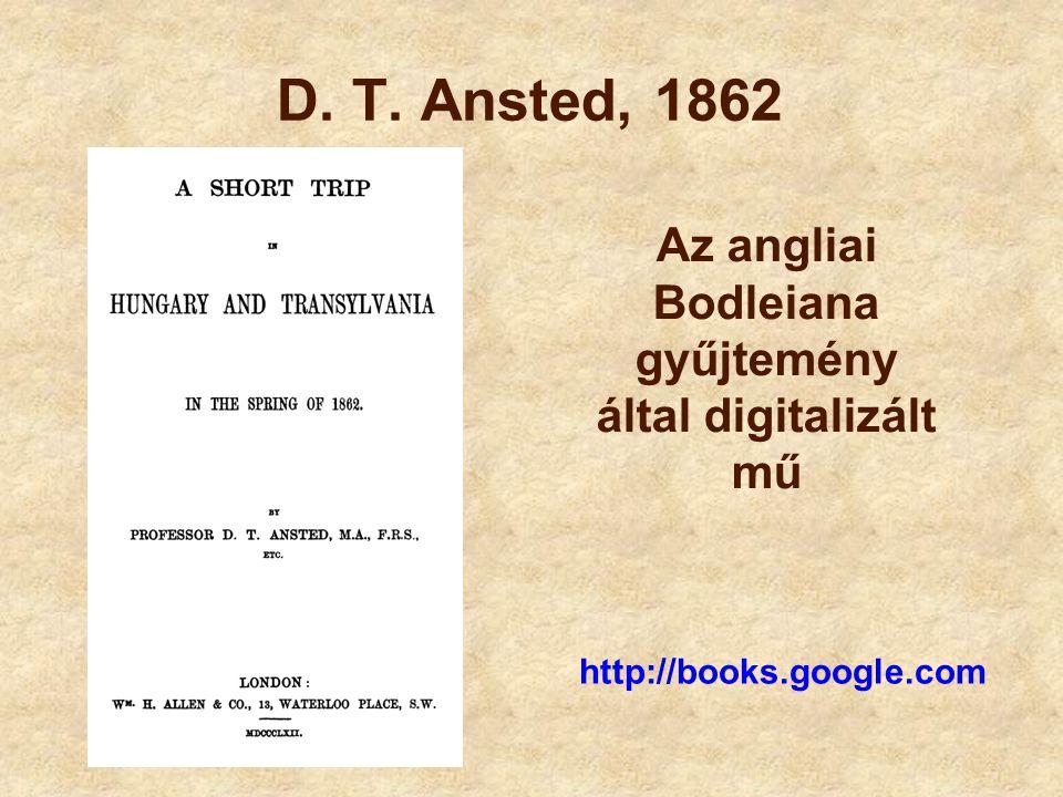 D. T. Ansted, 1862 http://books.google.com Az angliai Bodleiana gyűjtemény által digitalizált mű