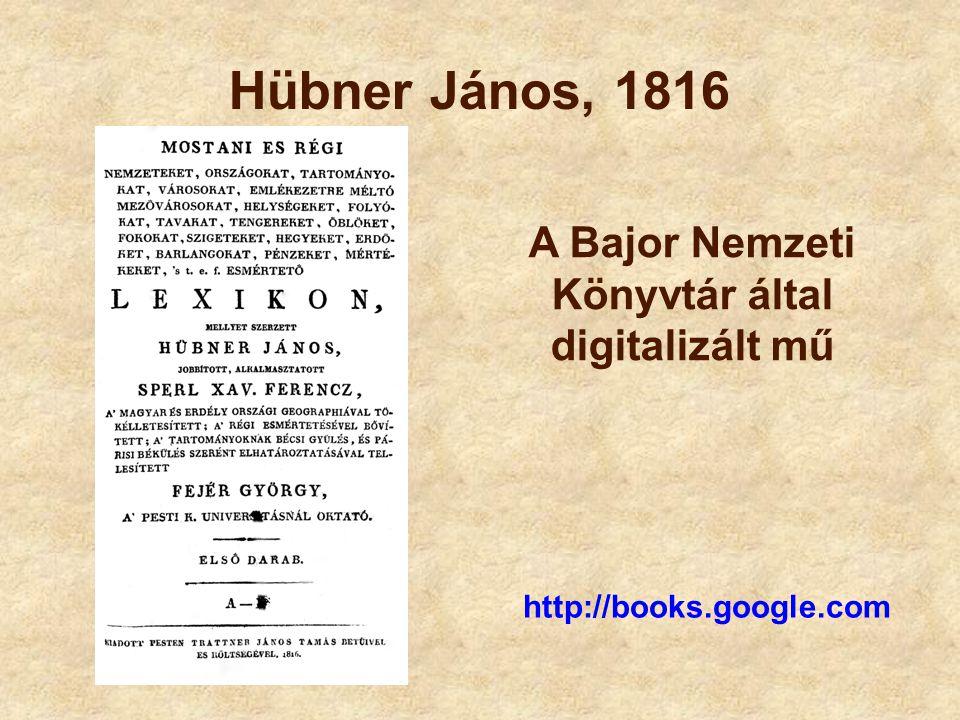 Hübner János, 1816 http://books.google.com A Bajor Nemzeti Könyvtár által digitalizált mű