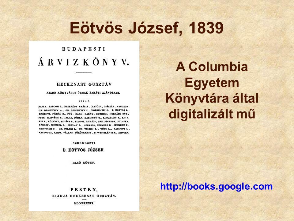 Eötvös József, 1839 http://books.google.com A Columbia Egyetem Könyvtára által digitalizált mű