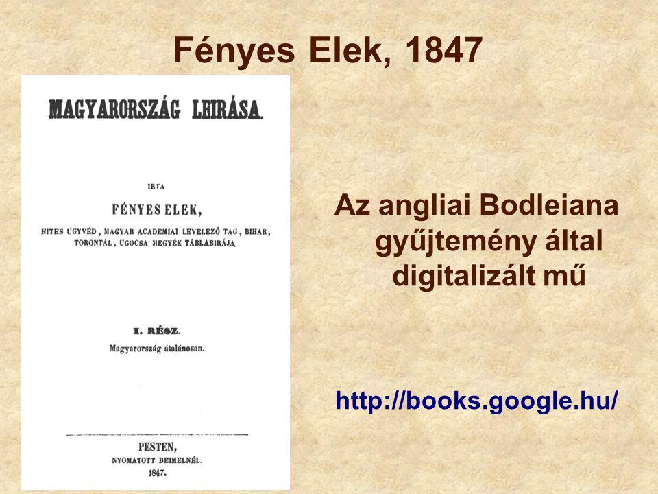 Az angliai Bodleiana gyűjtemény által digitalizált mű http://books.google.hu/ Fényes Elek, 1847
