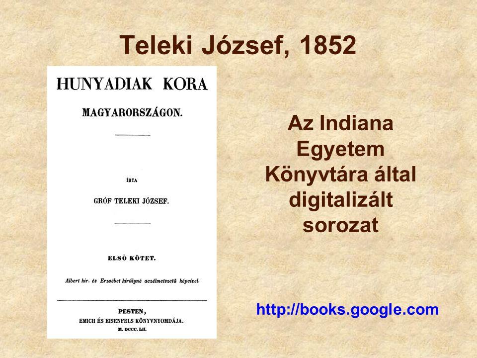 Teleki József, 1852 http://books.google.com Az Indiana Egyetem Könyvtára által digitalizált sorozat