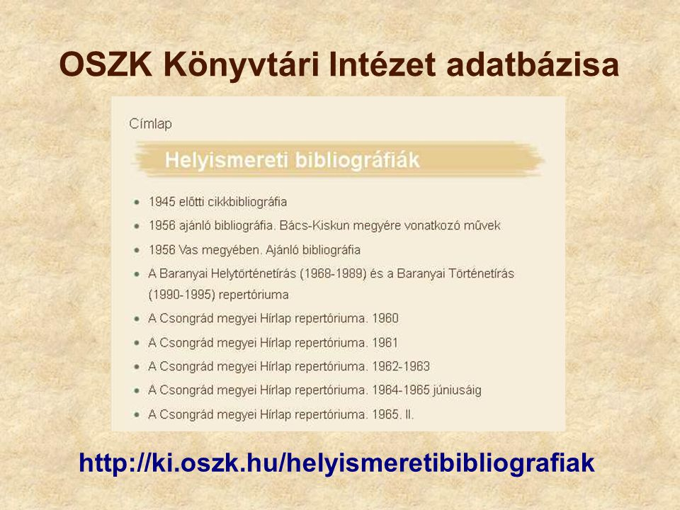 OSZK Könyvtári Intézet adatbázisa http://ki.oszk.hu/helyismeretibibliografiak