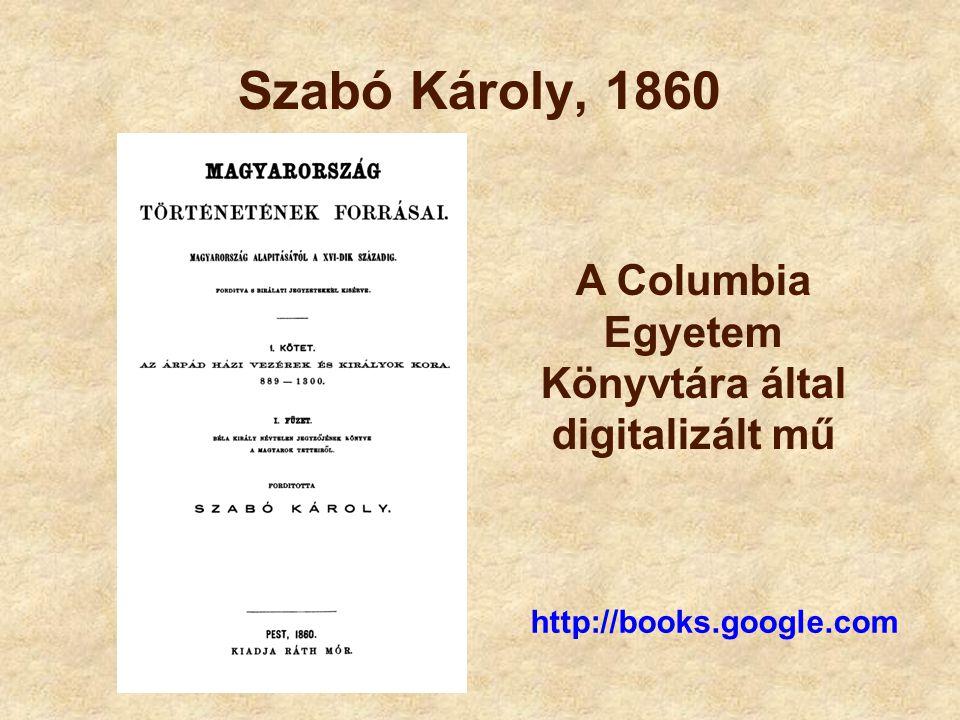 Szabó Károly, 1860 http://books.google.com A Columbia Egyetem Könyvtára által digitalizált mű