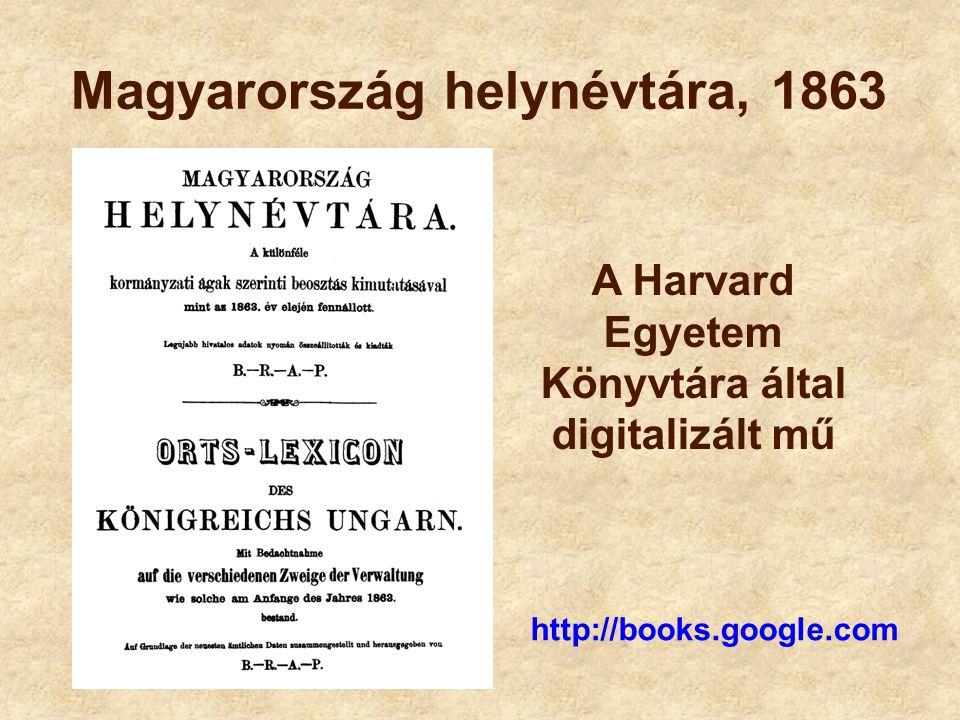 Magyarország helynévtára, 1863 http://books.google.com A Harvard Egyetem Könyvtára által digitalizált mű