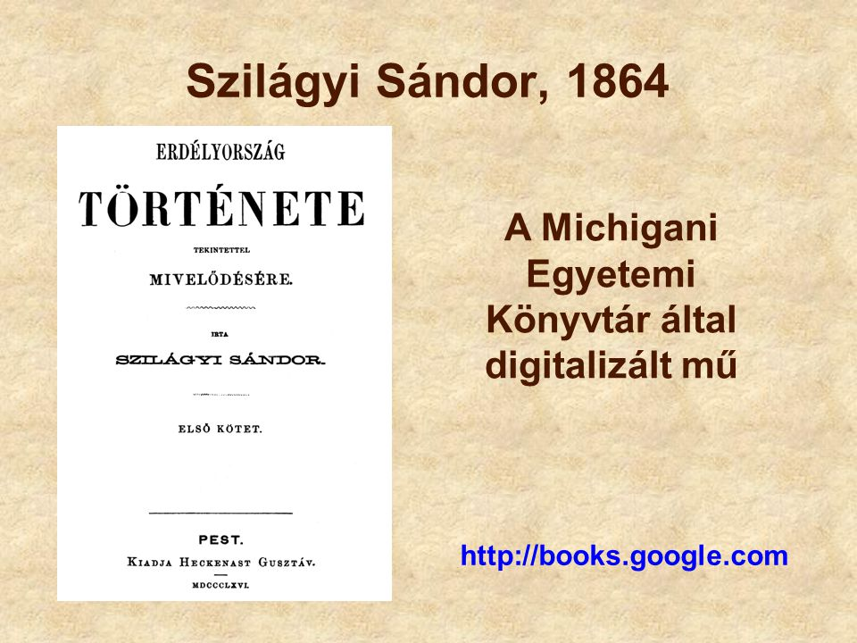 Szilágyi Sándor, 1864 http://books.google.com A Michigani Egyetemi Könyvtár által digitalizált mű