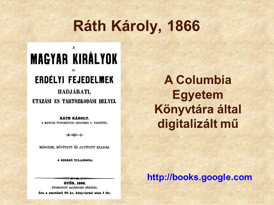 Ráth Károly, 1866 A Columbia Egyetem Könyvtára által digitalizált mű http://books.google.com
