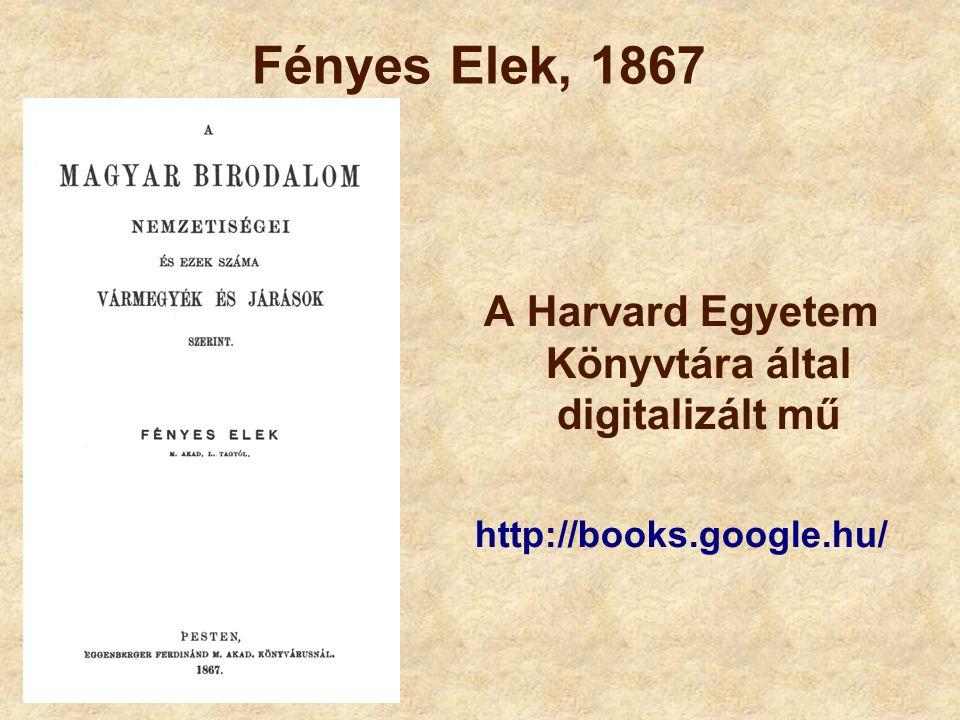 A Harvard Egyetem Könyvtára által digitalizált mű http://books.google.hu/ Fényes Elek, 1867