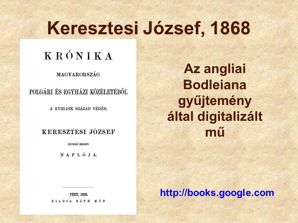 Keresztesi József, 1868 http://books.google.com Az angliai Bodleiana gyűjtemény által digitalizált mű