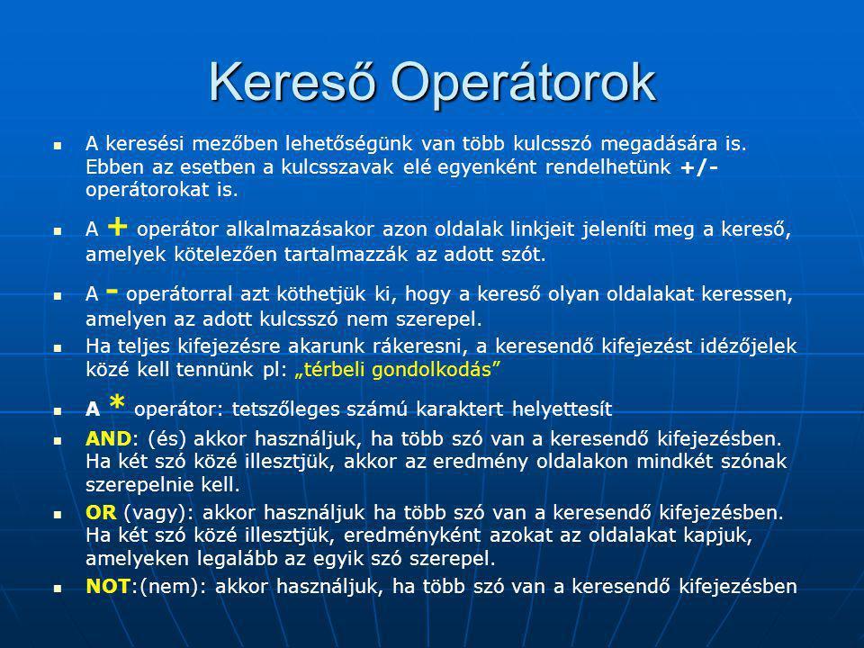 Kereső Operátorok   A keresési mezőben lehetőségünk van több kulcsszó megadására is.