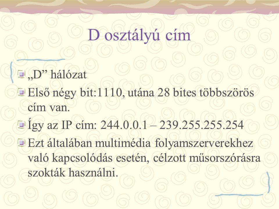 """D osztályú cím """"D"""" hálózat Első négy bit:1110, utána 28 bites többszörös cím van. Így az IP cím: 244.0.0.1 – 239.255.255.254 Ezt általában multimédia"""