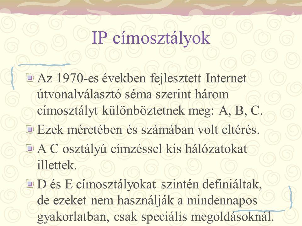 IP címosztályok Az 1970-es években fejlesztett Internet útvonalválasztó séma szerint három címosztályt különböztetnek meg: A, B, C. Ezek méretében és