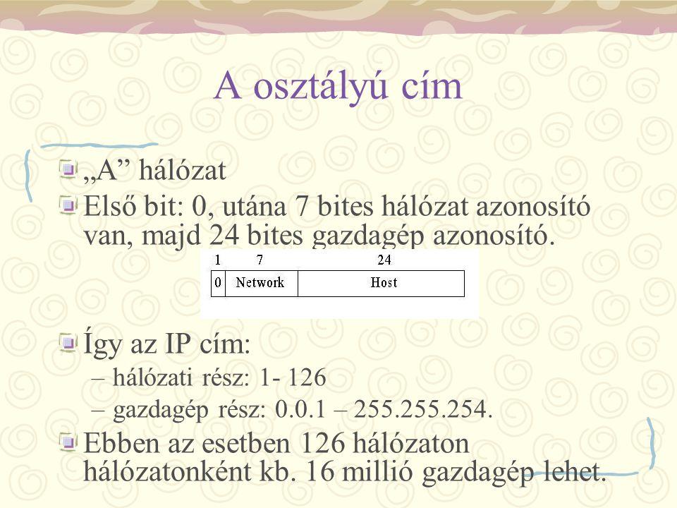 """A osztályú cím """"A"""" hálózat Első bit: 0, utána 7 bites hálózat azonosító van, majd 24 bites gazdagép azonosító. Így az IP cím: –hálózati rész: 1- 126 –"""