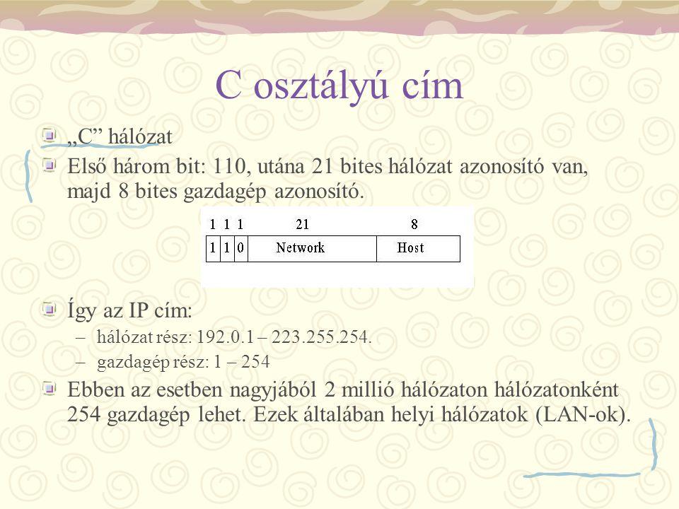 """C osztályú cím """"C"""" hálózat Első három bit: 110, utána 21 bites hálózat azonosító van, majd 8 bites gazdagép azonosító. Így az IP cím: –hálózat rész: 1"""