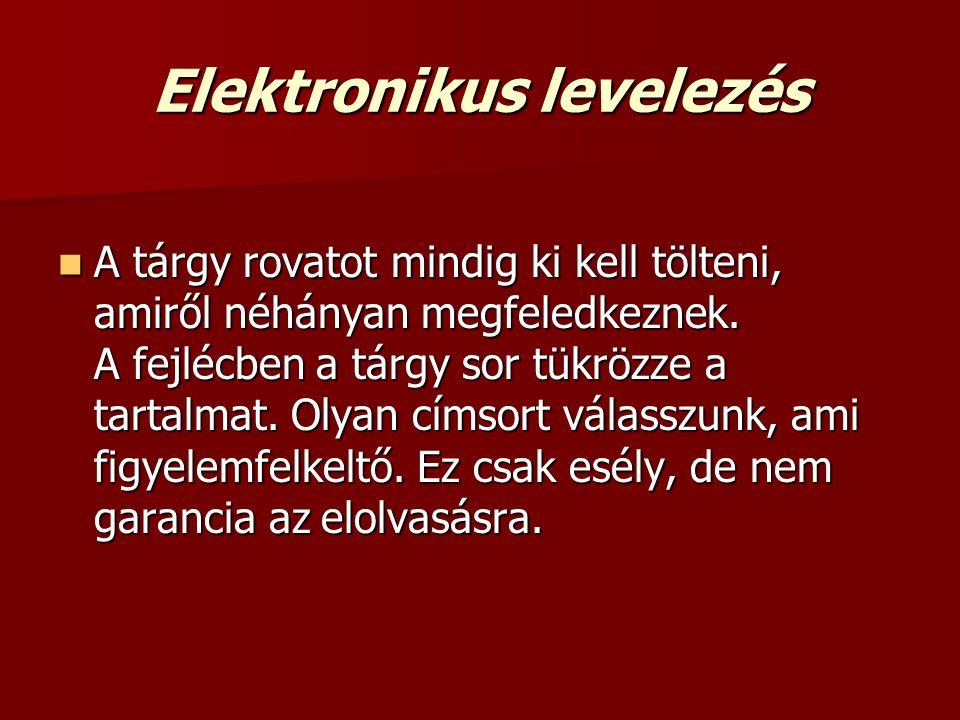 Elektronikus levelezés  A tárgy rovatot mindig ki kell tölteni, amiről néhányan megfeledkeznek. A fejlécben a tárgy sor tükrözze a tartalmat. Olyan c