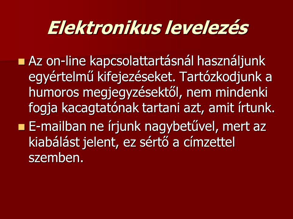 Elektronikus levelezés  Az on-line kapcsolattartásnál használjunk egyértelmű kifejezéseket. Tartózkodjunk a humoros megjegyzésektől, nem mindenki fog