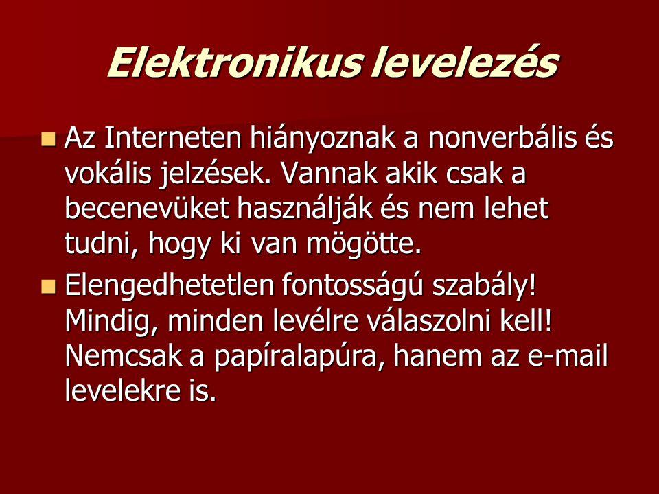 Elektronikus levelezés  Az Interneten hiányoznak a nonverbális és vokális jelzések. Vannak akik csak a becenevüket használják és nem lehet tudni, hog