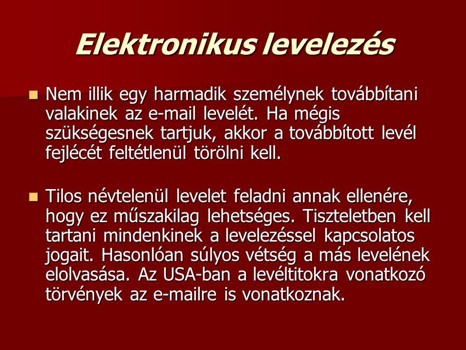 Elektronikus levelezés  Nem illik egy harmadik személynek továbbítani valakinek az e-mail levelét. Ha mégis szükségesnek tartjuk, akkor a továbbított