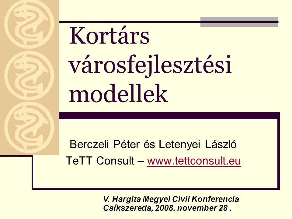 Kortárs városfejlesztési modellek Berczeli Péter és Letenyei László TeTT Consult – www.tettconsult.euwww.tettconsult.eu V. Hargita Megyei Civil Konfer