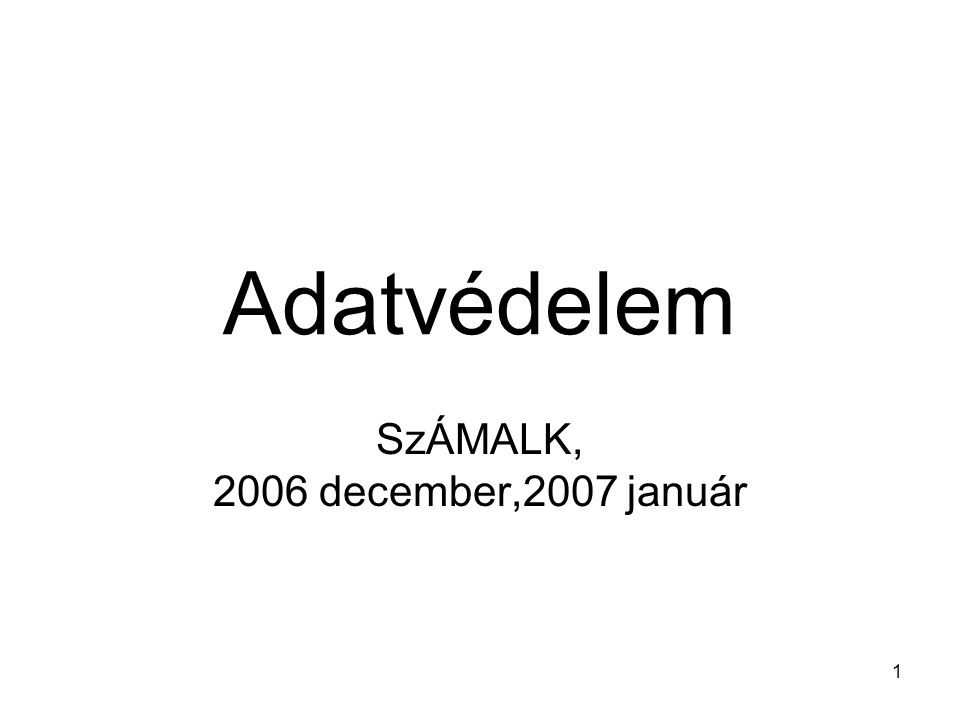 1 Adatvédelem SzÁMALK, 2006 december,2007 január