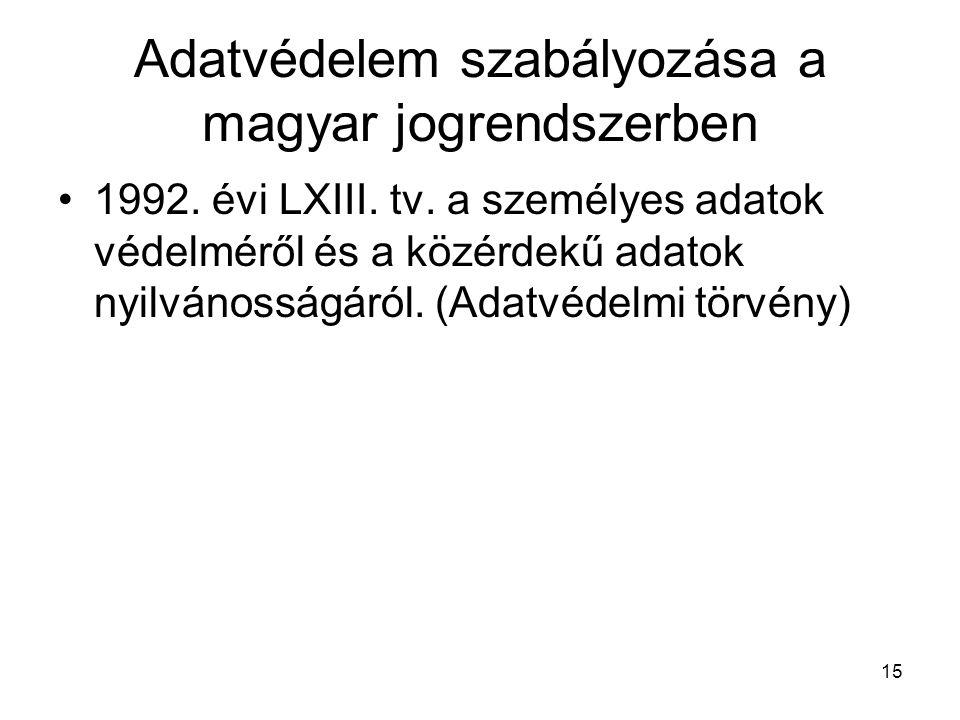 15 Adatvédelem szabályozása a magyar jogrendszerben •1992. évi LXIII. tv. a személyes adatok védelméről és a közérdekű adatok nyilvánosságáról. (Adatv