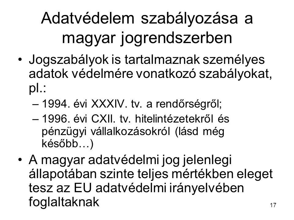 17 Adatvédelem szabályozása a magyar jogrendszerben •Jogszabályok is tartalmaznak személyes adatok védelmére vonatkozó szabályokat, pl.: –1994. évi XX