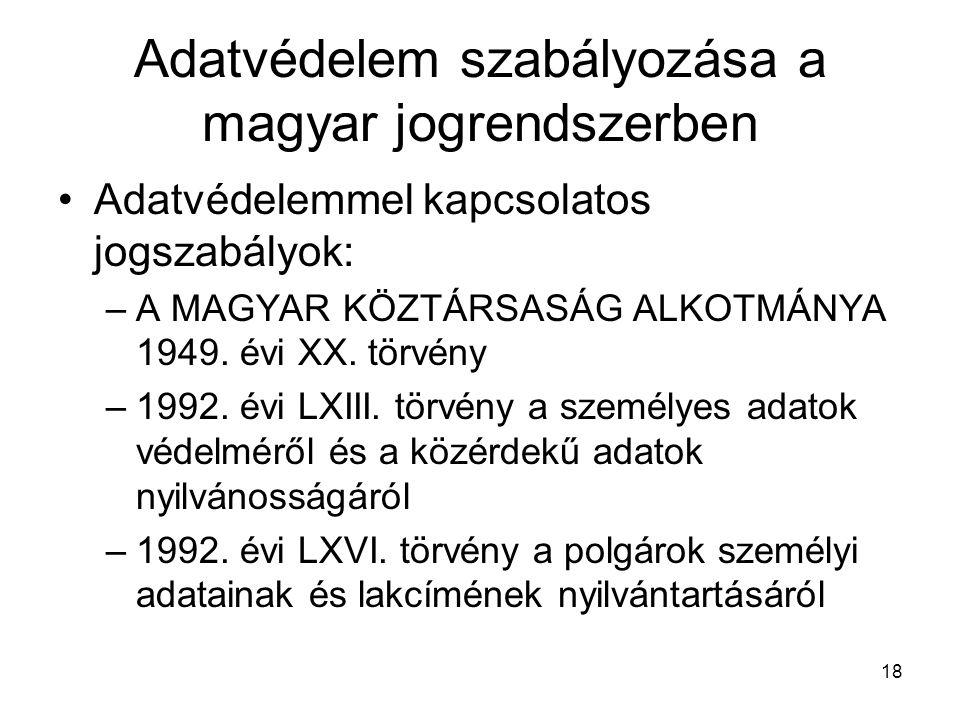 18 Adatvédelem szabályozása a magyar jogrendszerben •Adatvédelemmel kapcsolatos jogszabályok: –A MAGYAR KÖZTÁRSASÁG ALKOTMÁNYA 1949. évi XX. törvény –
