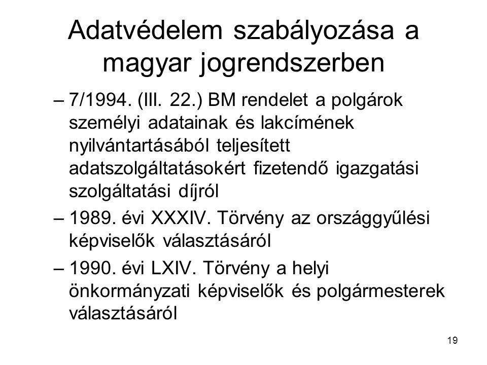19 Adatvédelem szabályozása a magyar jogrendszerben –7/1994. (III. 22.) BM rendelet a polgárok személyi adatainak és lakcímének nyilvántartásából telj