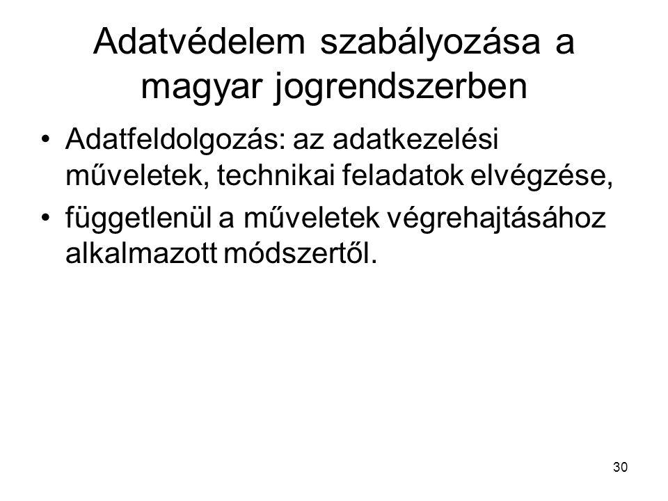 30 Adatvédelem szabályozása a magyar jogrendszerben •Adatfeldolgozás: az adatkezelési műveletek, technikai feladatok elvégzése, •függetlenül a műveletek végrehajtásához alkalmazott módszertől.