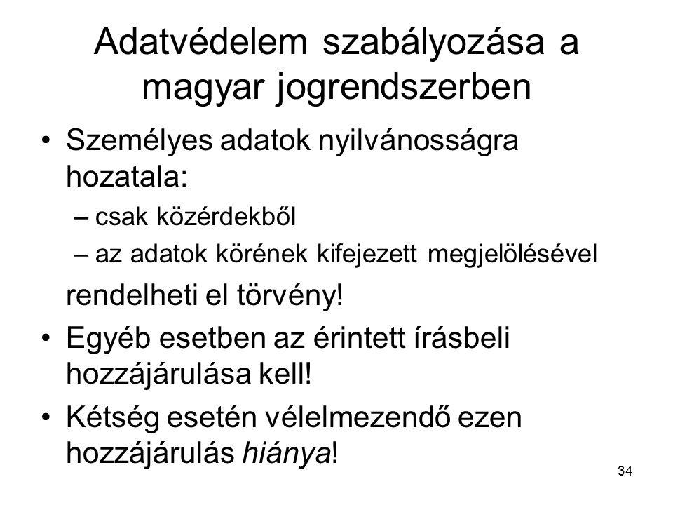 34 Adatvédelem szabályozása a magyar jogrendszerben •Személyes adatok nyilvánosságra hozatala: –csak közérdekből –az adatok körének kifejezett megjelölésével rendelheti el törvény.