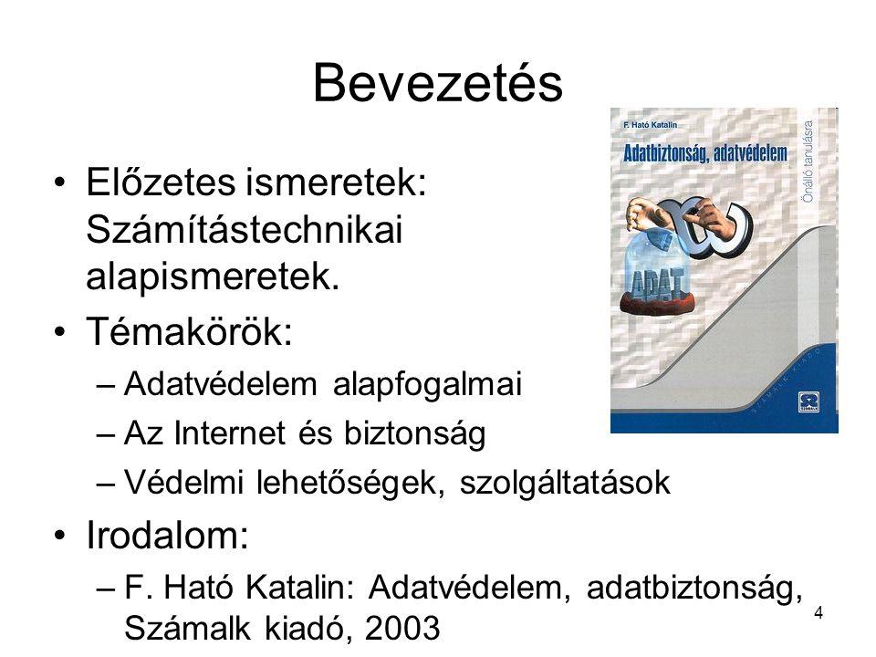 4 Bevezetés •Előzetes ismeretek: Számítástechnikai alapismeretek. •Témakörök: –Adatvédelem alapfogalmai –Az Internet és biztonság –Védelmi lehetőségek