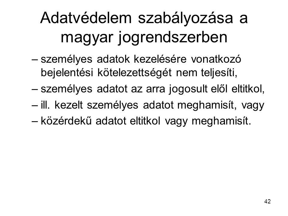 42 Adatvédelem szabályozása a magyar jogrendszerben –személyes adatok kezelésére vonatkozó bejelentési kötelezettségét nem teljesíti, –személyes adatot az arra jogosult elől eltitkol, –ill.