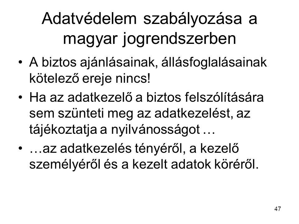 47 Adatvédelem szabályozása a magyar jogrendszerben •A biztos ajánlásainak, állásfoglalásainak kötelező ereje nincs! •Ha az adatkezelő a biztos felszó