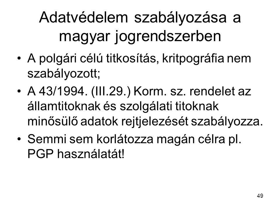 49 Adatvédelem szabályozása a magyar jogrendszerben •A polgári célú titkosítás, kritpográfia nem szabályozott; •A 43/1994. (III.29.) Korm. sz. rendele