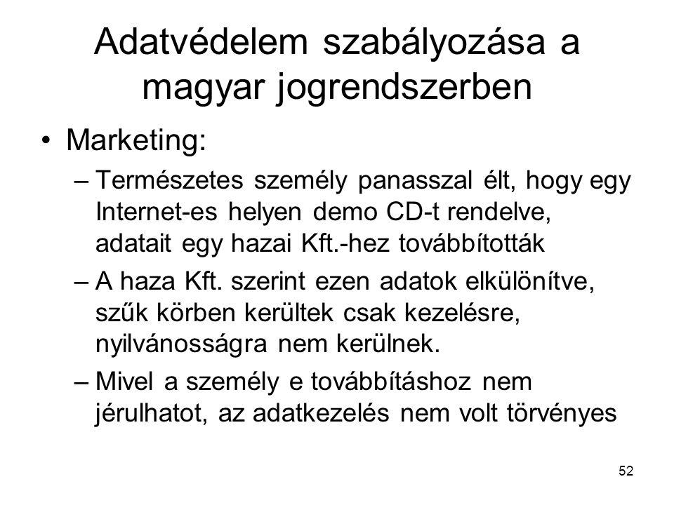 52 Adatvédelem szabályozása a magyar jogrendszerben •Marketing: –Természetes személy panasszal élt, hogy egy Internet-es helyen demo CD-t rendelve, adatait egy hazai Kft.-hez továbbították –A haza Kft.