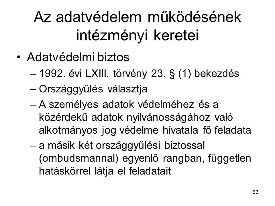 53 Az adatvédelem működésének intézményi keretei •Adatvédelmi biztos –1992.