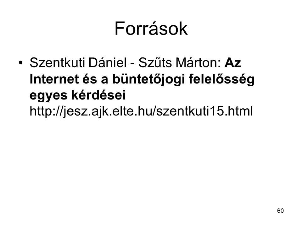 60 Források •Szentkuti Dániel - Szűts Márton: Az Internet és a büntetőjogi felelősség egyes kérdései http://jesz.ajk.elte.hu/szentkuti15.html
