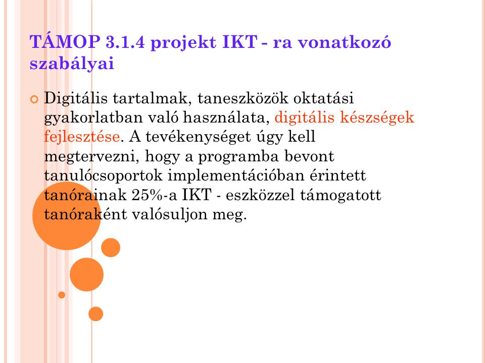 TÁMOP 3.1.4 projekt IKT - ra vonatkozó szabályai Digitális tartalmak, taneszközök oktatási gyakorlatban való használata, digitális készségek fejleszté